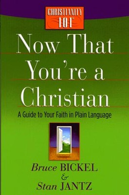 Now That You're a Christian: A Guide to Your Faith in Plain Language - eBook  -     By: Bruce Bickel, Stan Jantz