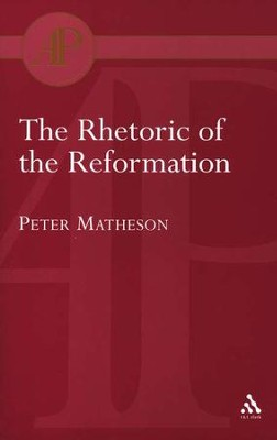 Rhetoric of the Reformation  -     By: Peter Matheson