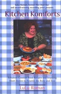 Kitchen Komforts: Fabulous Comfort Food Recipes and  Inspiring Short Stories to Nourish the Body and Soul  -     By: Lulu Roman