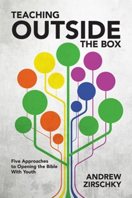 Teaching Outside the Box: Five Approaches to Opening the Bible With Youth  -     By: Andrew Zirschky