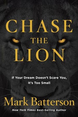 Chase the Lion: If Your Dream Doesn't Scare You, It's Too Small - eBook  -     By: Mark Batterson