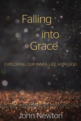 Falling into Grace: Exploring Our Inner Life with God - eBook  -     By: John Newton