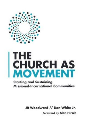 The Church as Movement: Starting and Sustaining Missional-Incarnational Communities - eBook  -     By: J.R. Woodward, Dan White Jr.