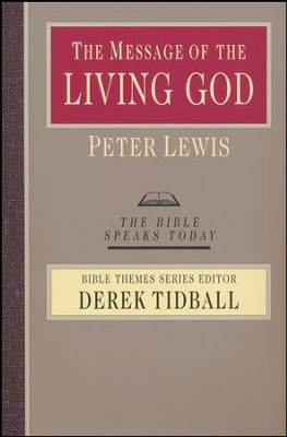 The Message of the Living God: The Bible Speaks Today [BST]   -     Edited By: Derek Tidball     By: Peter Lewis
