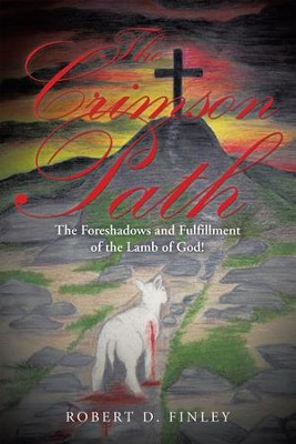 The Crimson Path: The Foreshadows and Fulfillment of the Lamb of God! - eBook  -     By: Robert D. Finley