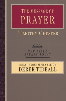 The Message of Prayer: The Bible Speaks Today [BST]   -     Edited By: Derek Tidball     By: Timothy Chester