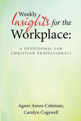 Weekly Insights for the Workplace: a Devotional for Christian Professionals - eBook  -     By: Agnes Amos-Coleman, Carolyn Cogswell