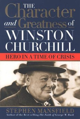 The Character and Greatness of Winston Churchill: Hero in a Time of Crisis  -     By: Stephen Mansfield