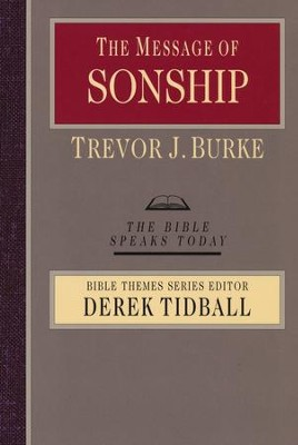 The Message of Sonship: The Bible Speaks Today  -     By: Trevor J. Burke