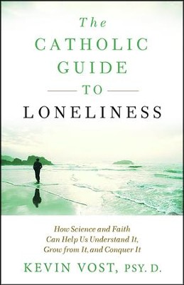 Catholic Guide to Loneliness: How Science and Faith Can Help Us Understand It, Grow from It, and Conquer It  -     By: Kevin Vost