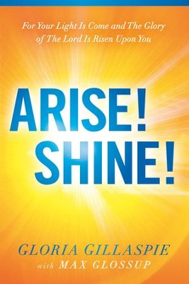 Arise! Shine!: For Your Light Is Come and The Glory of The Lord Is Risen Upon You - eBook  -     By: Gloria Gillaspie