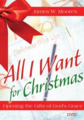 All I Want For Christmas: Opening the Gifts of God's Grace - DVD  -     By: James W. Moore