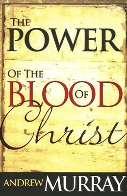Power Of The Blood Of Christ  -     By: Andrew Murray