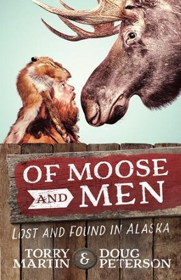 Of Moose and Men: Lost and Found in Alaska - eBook  -     By: Torry Martin, Doug Peterson