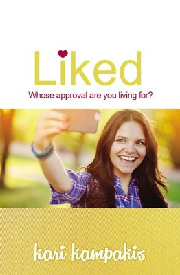 Liked: Whose Approval are You Living For? - eBook  -     By: Kari Kampakis