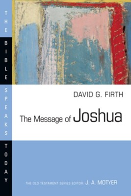 The Message of Joshua: The Bible Speaks Today [BST]   -     By: David G. Firth