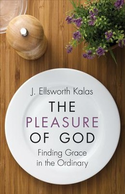 The Pleasure of God: Finding Grace in the Ordinary - eBook  -     By: J. Elsworth Kalas