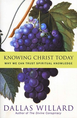 Knowing Christ Today: Why We Can Trust Spiritual Knowledge  -     By: Dallas Willard