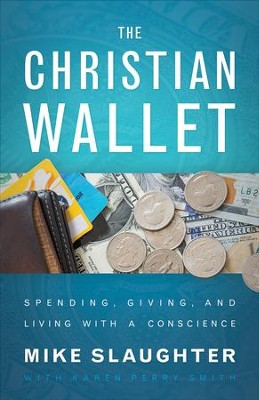 The Christian Wallet: Spending, Giving, and Living with a Conscience - eBook  -     By: Mike Slaughter, Karen Perry Smith