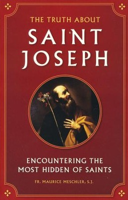 The Truth about Saint Joseph: Encountering the Most Hidden of Saints  -     By: Maurice Meschler