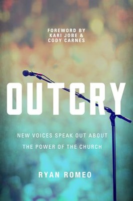 OUTCRY: New Voices Speak Out about the Power of the Church - eBook  -     By: Ryan Romeo