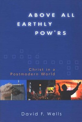 Above All Earthly Pow'rs: Christ in a Postmodern World   -     By: David F. Wells