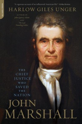 John Marshall: The Chief Justice Who Saved the Nation  -     By: Harlow Giles Unger