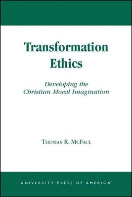 Transformation Ethics: Developing the Moral Imagination   -     By: Thomas R. McFaul
