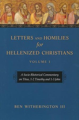 Letters and Homilies for Hellenized Christians, Volume 1: A Socio-Rhetorical Commentary on Titus, 1-2 Timothy, and 1-3 John  -     By: Ben Witherington III