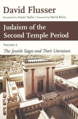 The Jewish Sages and Their Literature, Volume 2: Judaism of the Second Temple Period  -     By: David Flusser