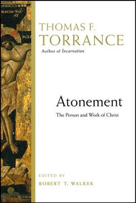 Atonement: The Person and Work of Christ  -     Edited By: Robert T. Walker     By: Thomas F. Torrance