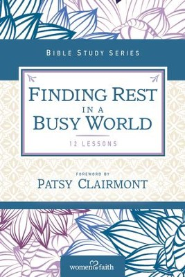 Finding Rest in a Busy World: I Need to Slow Down but I Can't! - eBook  -     By: Women of Faith