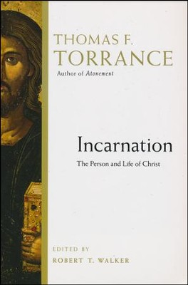 Incarnation: The Person and Life of Christ    -     Edited By: Robert T. Walker     By: Thomas F. Torrance
