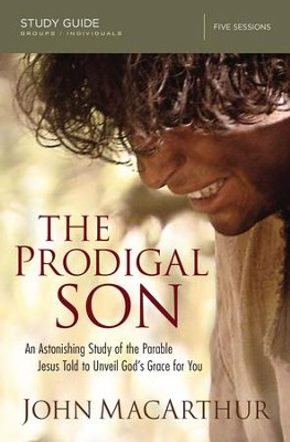 The Prodigal Son Study Guide: An Astonishing Study of the Parable Jesus Told to Unveil God's Grace for You - eBook  -     By: John MacArthur