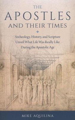 The Apostles and Their Times: Archeology, History, and Scripture Unveil What Life Was Really Like During the Apostolic Age  -     By: Mike Aquilina