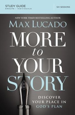 More to Your Story: Discover Your Place in God's Plan  - Study Guide - eBook  -     By: Max Lucado