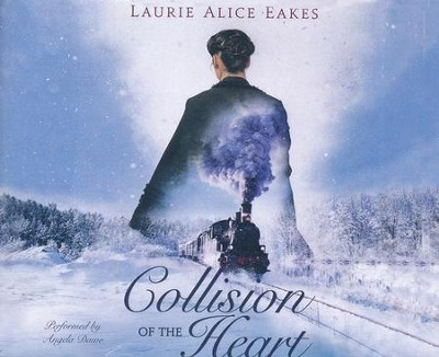 Collision of the Heart, Unabridged audio CD   -     By: Laurie Alice Eakes