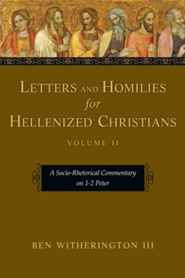 Letters and Homilies for Hellenized Christians, Volume 2: A Socio-Rhetorical Commentary on 1-2 Peter  -     By: Ben Witherington III