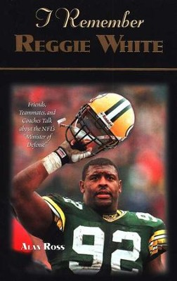 I Remember Reggie White  -     By: Alan Ross