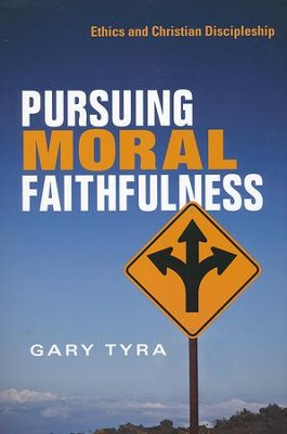 Pursuing Moral Faithfulness: Ethics and Christian Discipleship  -     By: Gary Tyra