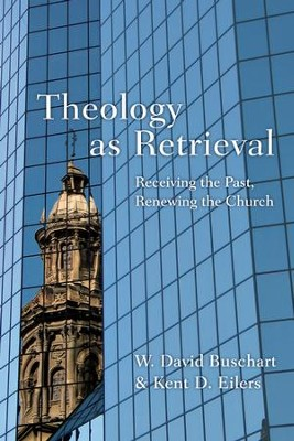Theology as Retrieval: Receiving the Past, Renewing the Church  -     By: W. David Buschart, Kent Eilers