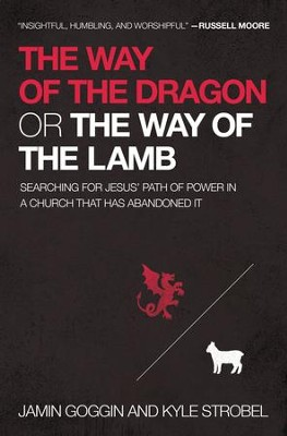The Way of the Dragon or the Way of the Lamb: Searching for Jesus' Path of Power in a Church that Has Abandoned It - eBook  -     By: Jamin Goggin, Kyle Strobel
