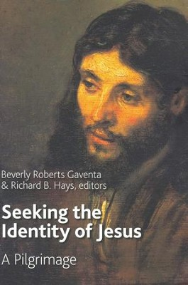 Seeking the Identity of Jesus: A Pilgrimage  -     Edited By: Beverly Roberts Gaventa, Richard B. Hays     By: Edited by Beverly Roberts Gaventa & Richard B. Hays