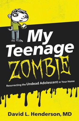 My Teenage Zombie: Resurrecting the Undead Adolescent in Your Home - eBook  -     By: David L. Henderson
