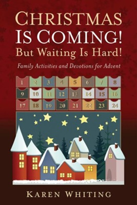 Christmas Is Coming! But Waiting Is Hard!: Family Activities and Devotions for Advent  -     By: Karen Whiting