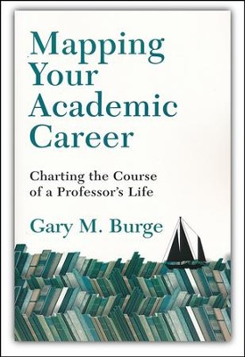 Mapping Your Academic Career: Charting the Course of a Professor's Life  -     By: Gary M. Burge