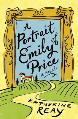 A Portrait of Emily Price - eBook  -     By: Katherine Reay