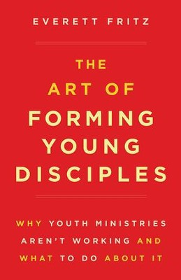 The Art of Forming Young Disciples   -     By: Everett Fritz