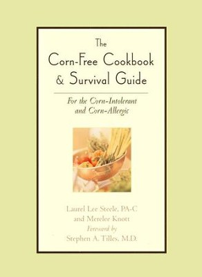 Corn-Free Cookbook & Survival Guide: For the Corn-Intolerant and Corn Allergic  -     By: Laurel Steele, Merelee Knott