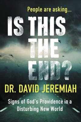Is This the End?: Signs of God's Providence in a Disturbing New World - eBook  -     By: Dr. David Jeremiah